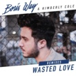 Boris Way & Kimberly Cole Wasted Love (Remixes)