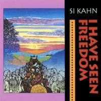 Si Kahn I Have Seen Freedom