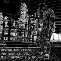 "Beyond the Vision Records/福FUKU' the MC ""do NADA Seu Fã. (feat. 福FUKU' the MC)"