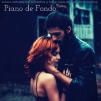El Piano Piano de Fondo - Piano, Música Instrumental Romántica y Tango para una Velada Romántica