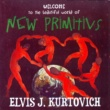 Elvis J. Kurtovich Welcome to the Beautiful World of New Primitivs