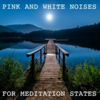 White Noise Meditation, Pink Noise, Zen Meditation and Natural White Noise and New Age Deep Massage 12 Pink and White Noises for Meditation States