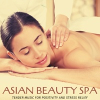 Yogsutra Relaxation Co & Ambient 11 & Serenity Calls & Liquid Ambiance & Mystical Guide & Sanct Devotional Club Asian Beauty Spa - Tender Music For Positivity And Stress Relief