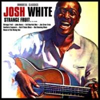 Josh White Strange Fruit….. Immortal  Classics