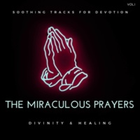 Divinity and Devotion Records & Relaxing Mandala Co & Alluring Melody Productions The Miraculous Prayers - Soothing Tracks For Devotion, Divinity & Healing, Vol.1