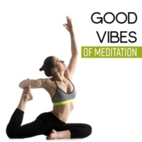 Yoga Relaxation Music Good Vibes of Meditation