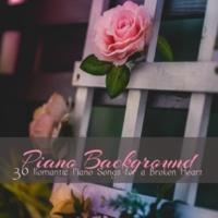 Piano 01 Piano Background - 30 Romantic Piano Songs for a Broken Heart