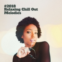 #1 Hits Now #2018 Relaxing Chill Out Melodies