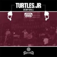 Turtles Jr Die My Girls