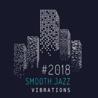 Jazz Lounge #2018 Smooth Jazz Vibrations