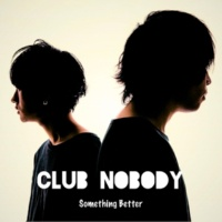 Club Nobody Something Better