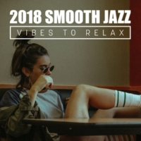 Acoustic Hits 2018 Smooth Jazz Vibes to Relax