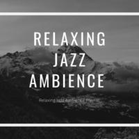 Relaxing Jazz Ambience Relaxing Jazz Ambience Playlist
