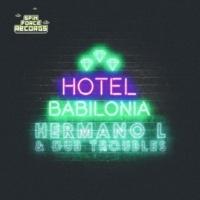 Hermano L & Dub Troubles Hotel Babilonia