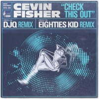 Cevin Fisher Check This Out (The Eighties Kid & DJQ Remixes)