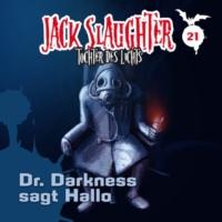 Jack Slaughter - Tochter des Lichts 21: Dr. Darkness sagt Hallo