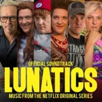 Chris Lilley Lunatics [Official Soundtrack - Music From The Netflix Original Series]
