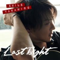 EXILE TAKAHIRO Last Night
