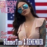 Frenchy Valens/Lexis Aguilar Summertime 2 Remember (feat.Lexis Aguilar)
