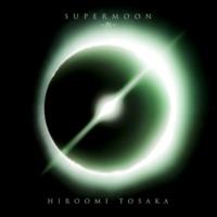 HIROOMI TOSAKA SUPERMOON -閃-