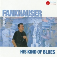 Philipp Fankhauser His Kind of Blues