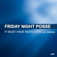 Friday Night Posse/Soraya It Must Have Been Love (feat.Soraya)