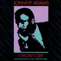 Johnny Adams I Won't Cry