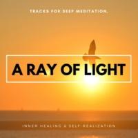 Meditation Guide & Co A Ray Of Light - Tracks For Deep Meditation, Inner Healing & Self-Realization
