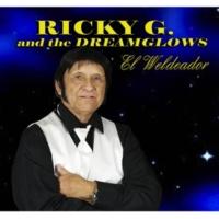 Ricky G & the Dreamglows El Weldeador