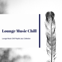 Lounge Music Chill Lounge Music Playlist Collection