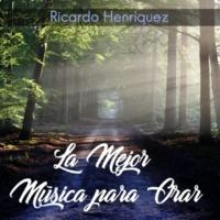 Ricardo Henriquez La Mejor Música para Orar