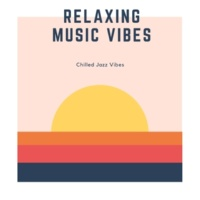 Relaxing Music Vibes Chilled Jazz Vibes