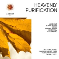 Curing Music for Mindfulness and Bliss & Healing Music for Inner Harmony and Peacefulness & Pure White Aura Record & Subliminal Healing Vibes Production & Yoga Asana Productions Heavenly Purification (Ambient Sounds For Aura Purification And Soul Cleansing) (Relaxing Music, Calming Music, Yoga Music, Meditation Music, Vol. 1)