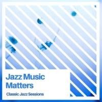 Jazz Music Matters Classic Jazz Sessions