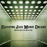 Elevator Jazz Music Deluxe Deluxe Jazz for Elevators