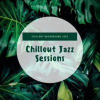 Chillout Jazz Sessions Chillout Background Jazz