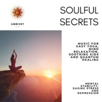 Pure White Aura Record & Subliminal Healing Vibes Production & Yoga Asana Productions & Art of Meditation Soulful Secrets (Music For Easy Yoga, Mind Relaxation, Soothing Kids And Quantum Healing) (Mental Stability, Easing Stress And Depression)