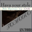 TOMORO Hava your style ~Air Remix by SAN~