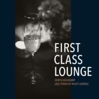 Cafe lounge Jazz First Class Lounge ~しっとりエレガントな夜ジャズピアノ~