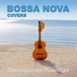 Bossa Nova Covers/Mats & My Dancing In the Moonlight