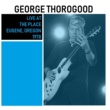 George Thorogood & The Destroyers Live at The Place, Eugene, Oregon (Live)