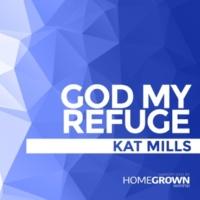 Kat Mills&Kat Mills God My Refuge