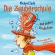 Michael Ende/Wanja Mues Die Zauberschule und andere Geschichten