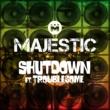 Majestic/Troublesome Shutdown (feat.Troublesome)