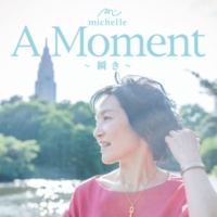 Michelle/mchmusic A Moment ~瞬き~