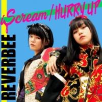 REVERBEE iScream/HURRY UP