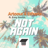 Artoour & Etheria Not Again Feat. Emy Smith