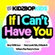 KIDZ BOP Kids If I Can't Have You