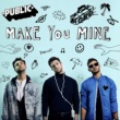 PUBLIC Make You Mine [Radio Edit]