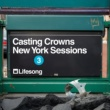 Casting Crowns Lifesong (New York Sessions)